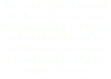 Take a new journey through this holiday season on an old fashioned path. Released in 2012, Slow Christmas is an all original addition in the style of that old-time Christmas canon.